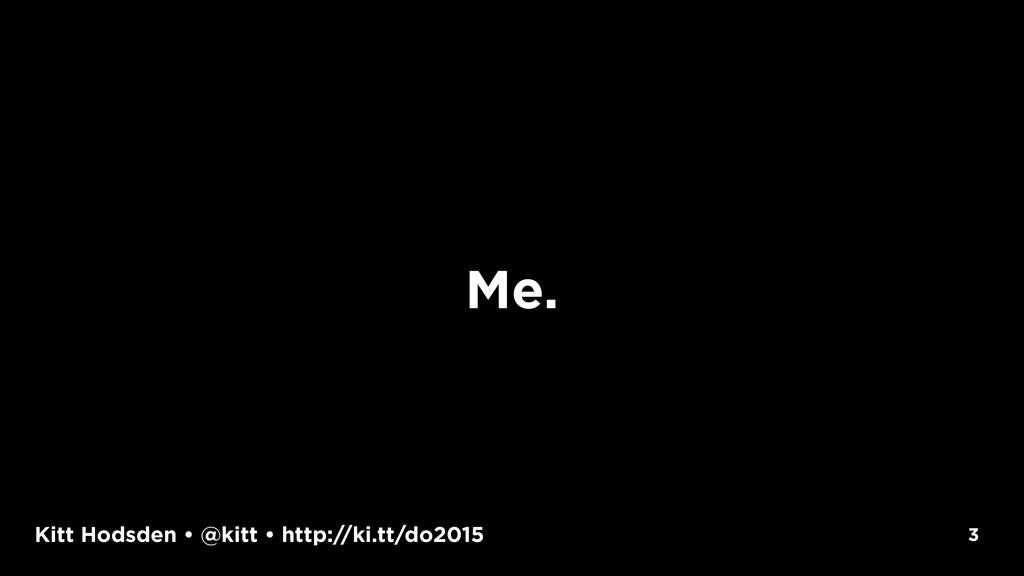 Kitt Hodsden • @kitt • http://ki.tt/do2015 3 Me.