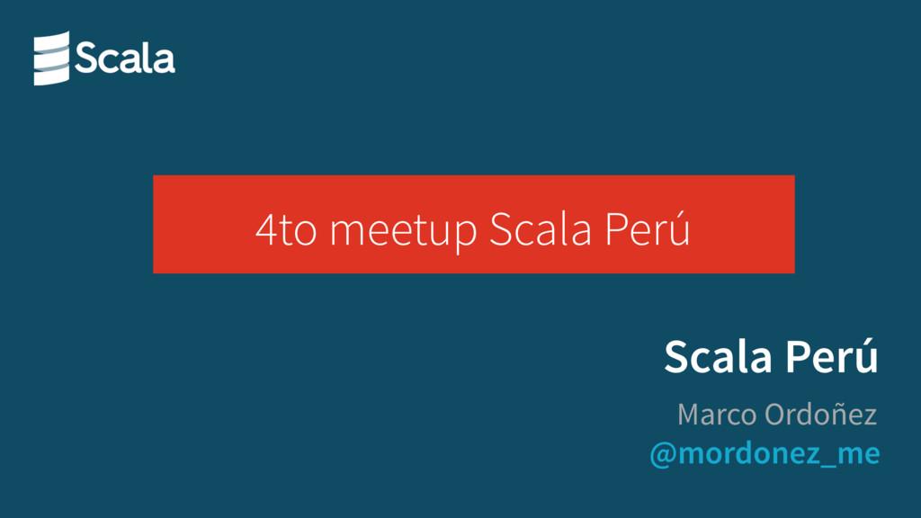 @mordonez_me Marco Ordoñez Scala Perú 4to meetu...