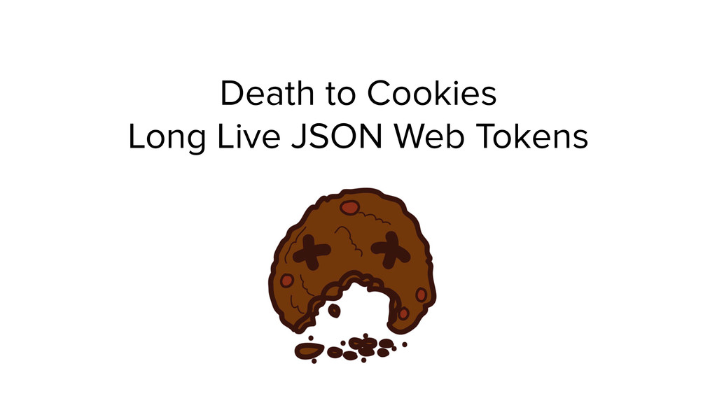 Death to Cookies Long Live JSON Web Tokens