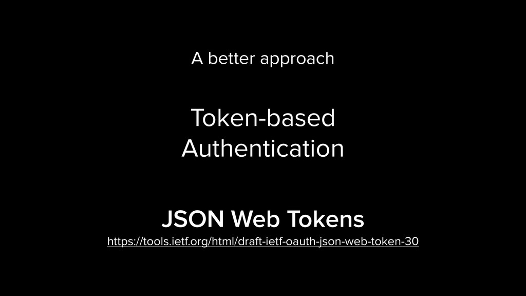A better approach Token-based Authentication JS...