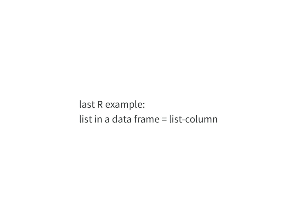 last R example: list in a data frame = list-col...