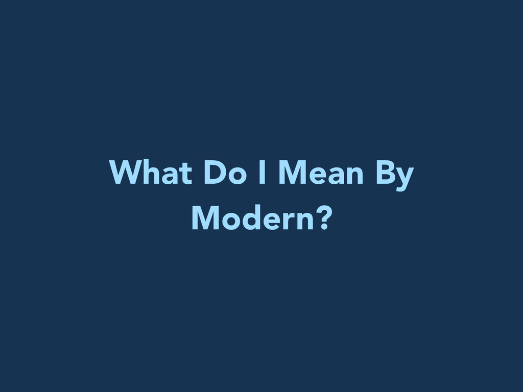 What Do I Mean By Modern?