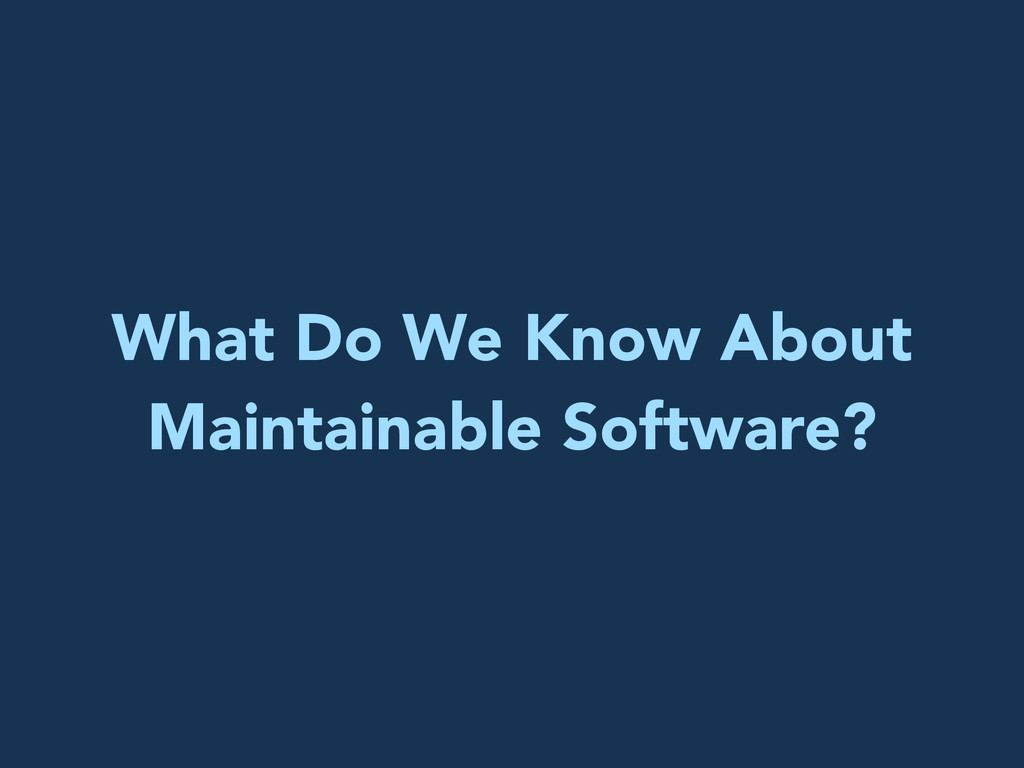What Do We Know About Maintainable Software?