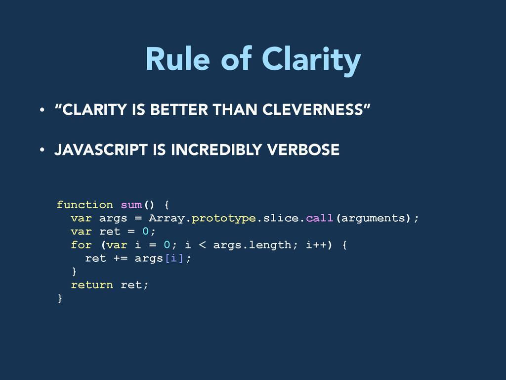 Rule of Clarity function sum() { var args = Arr...