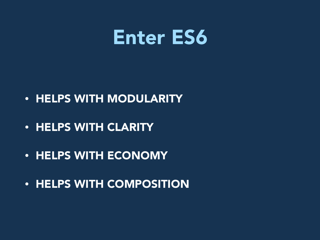 Enter ES6 • HELPS WITH MODULARITY • HELPS WITH ...