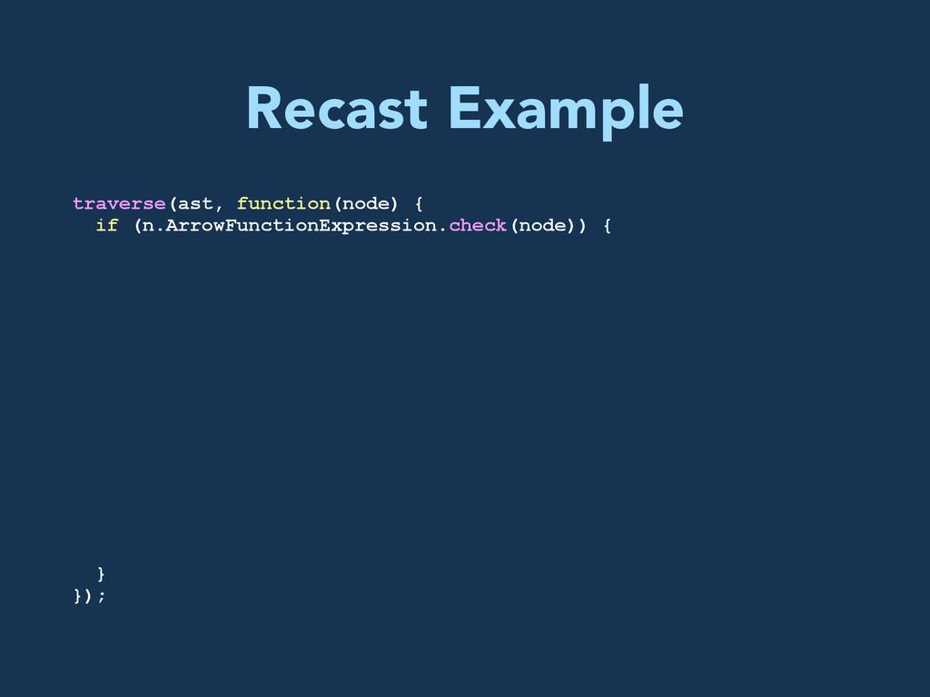 Recast Example traverse(ast, function(node) { i...