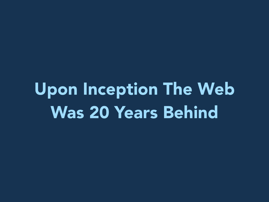 Upon Inception The Web Was 20 Years Behind