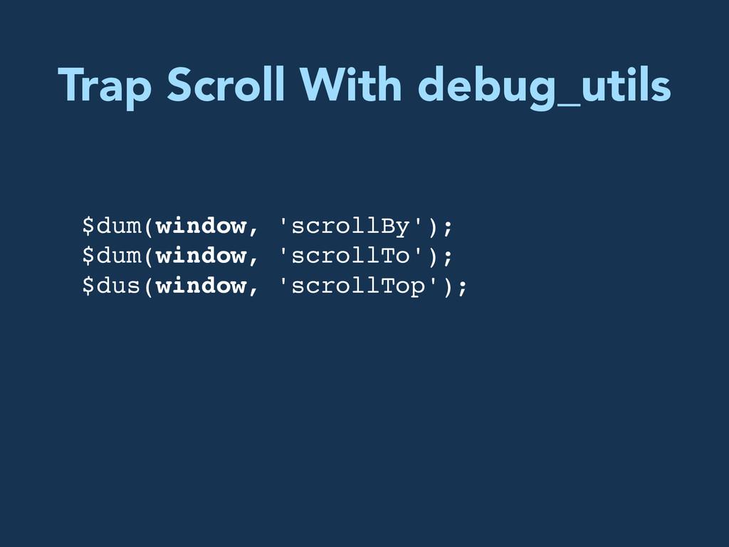 Trap Scroll With debug_utils $dum(window, 'scro...
