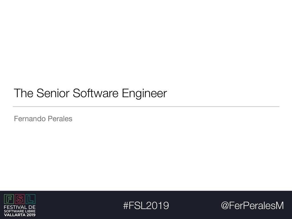 @FerPeralesM #FSL2019 The Senior Software Engin...