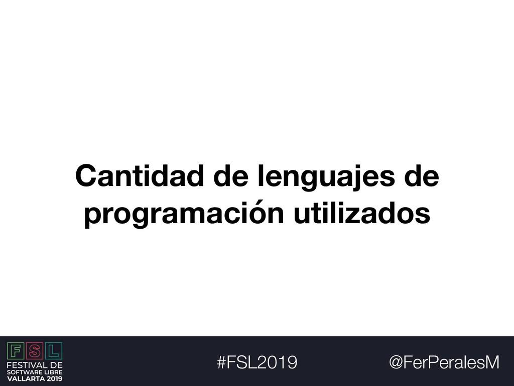 @FerPeralesM #FSL2019 Cantidad de lenguajes de ...