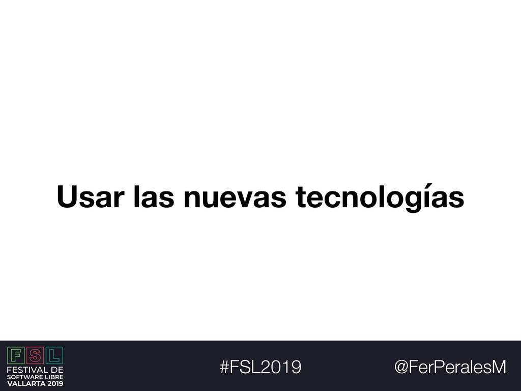 @FerPeralesM #FSL2019 Usar las nuevas tecnologí...