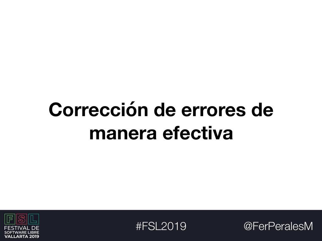 @FerPeralesM #FSL2019 Corrección de errores de ...