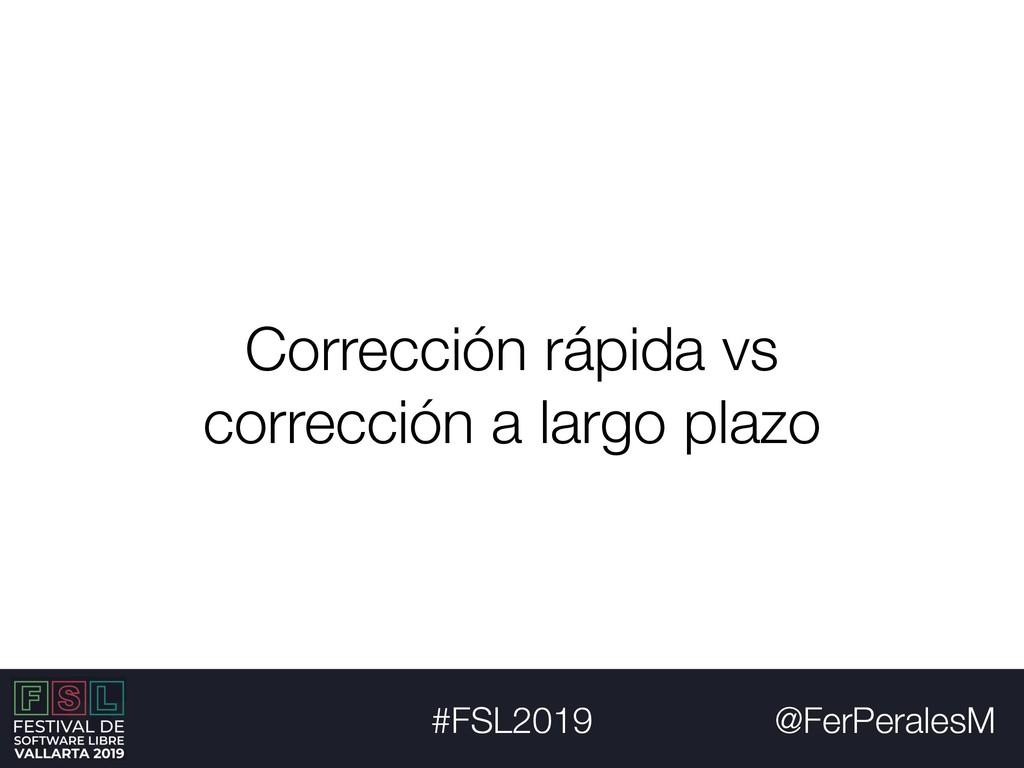 @FerPeralesM #FSL2019 Corrección rápida vs corr...
