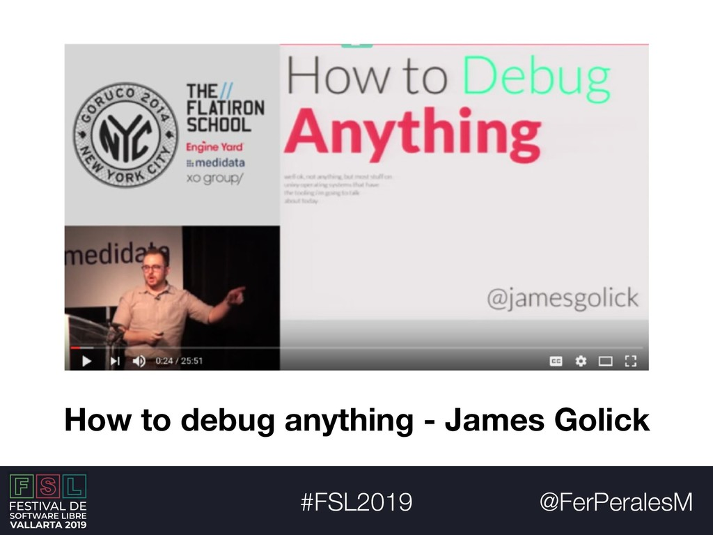 @FerPeralesM #FSL2019 How to debug anything - J...