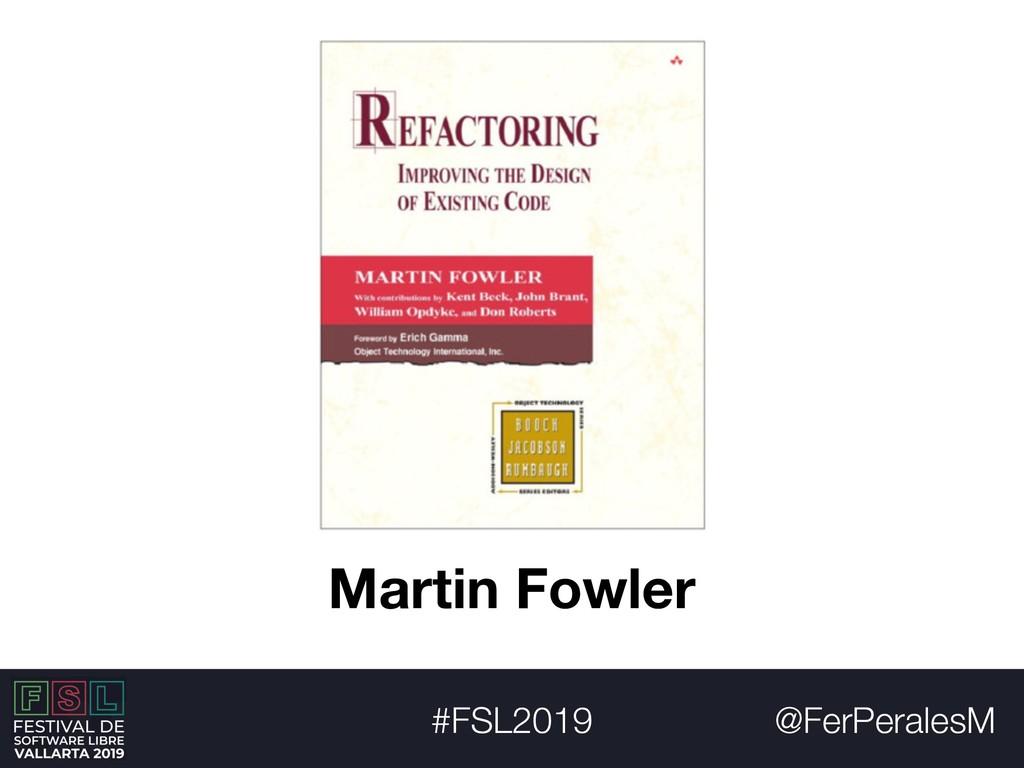 @FerPeralesM #FSL2019 Martin Fowler
