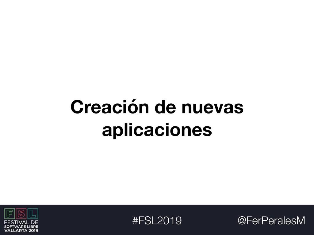 @FerPeralesM #FSL2019 Creación de nuevas aplica...