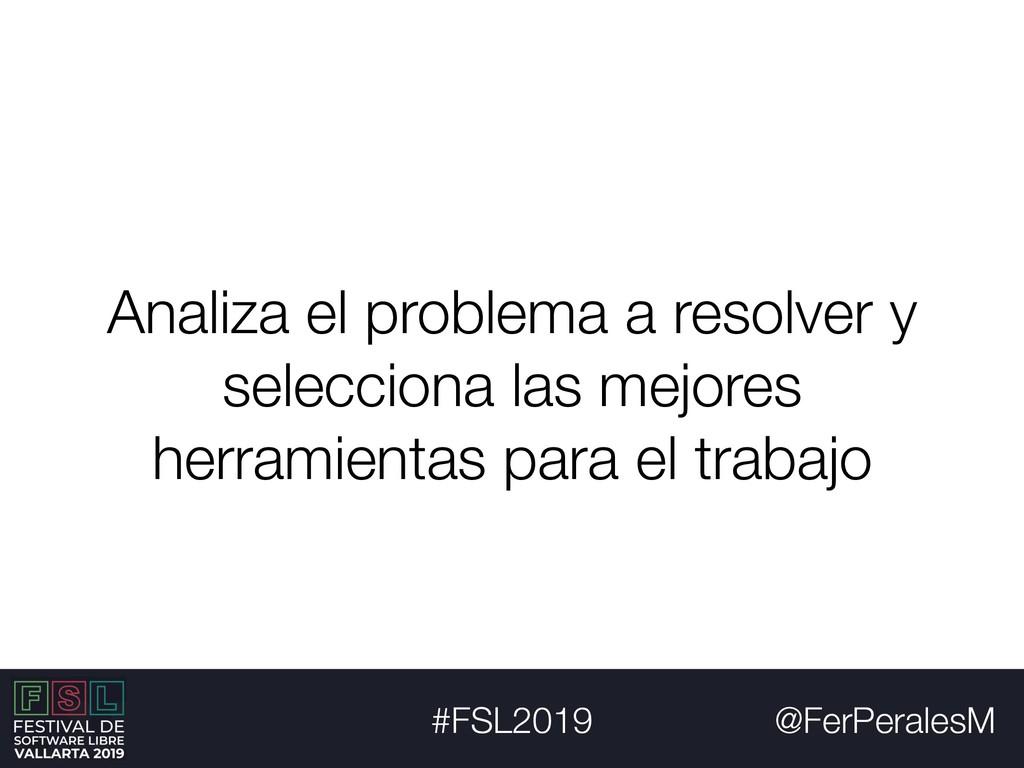 @FerPeralesM #FSL2019 Analiza el problema a res...