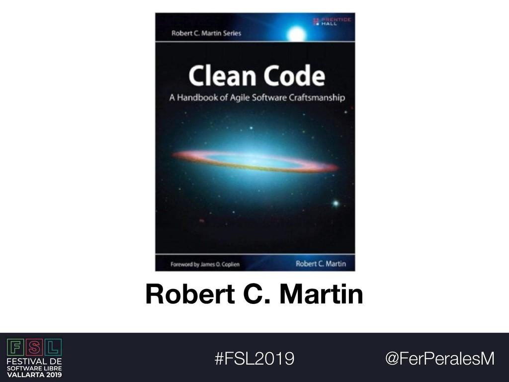 @FerPeralesM #FSL2019 Robert C. Martin