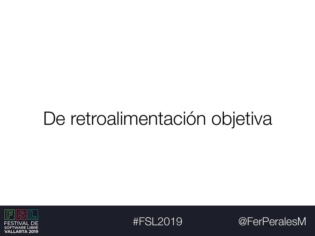 @FerPeralesM #FSL2019 De retroalimentación obje...
