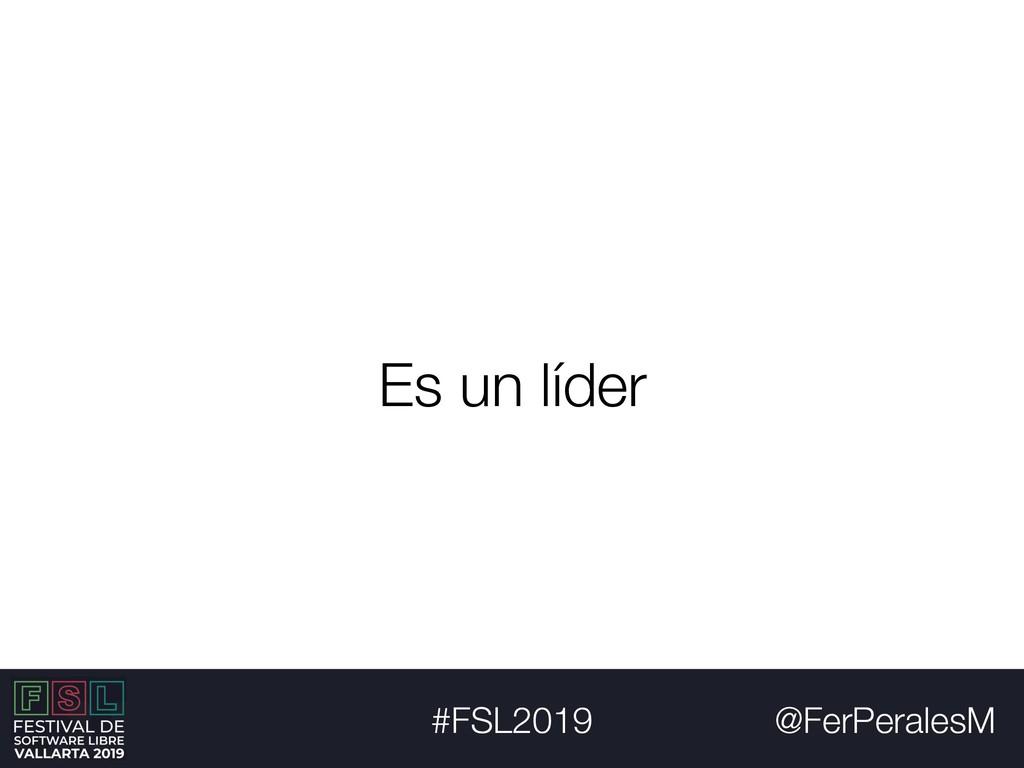 @FerPeralesM #FSL2019 Es un líder