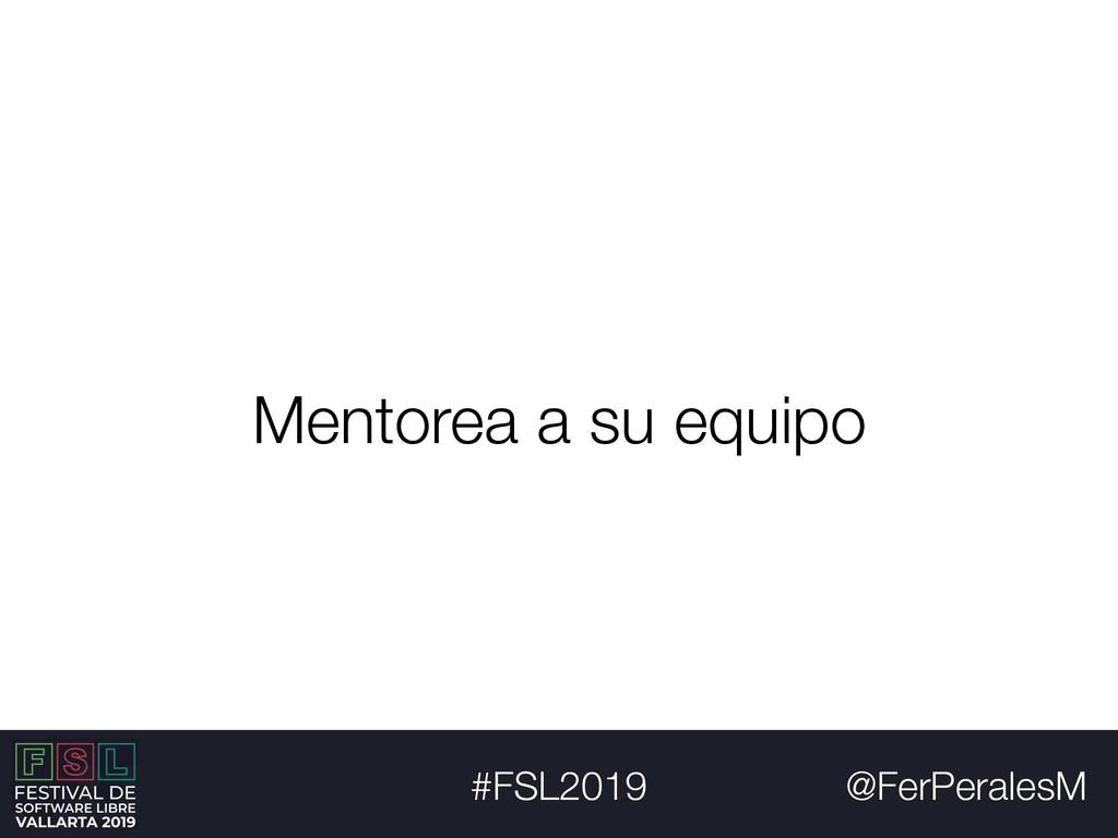 @FerPeralesM #FSL2019 Mentorea a su equipo