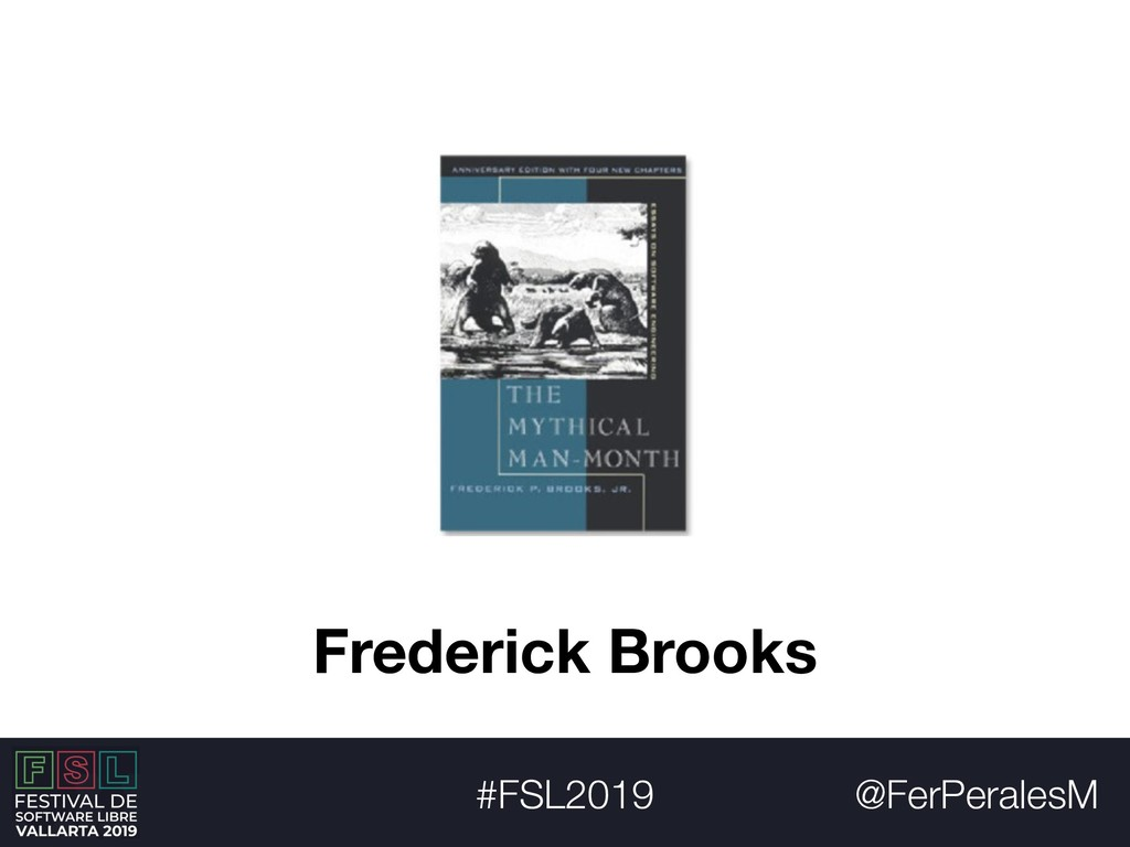 @FerPeralesM #FSL2019 Frederick Brooks
