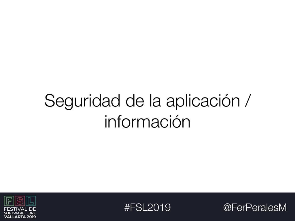 @FerPeralesM #FSL2019 Seguridad de la aplicació...