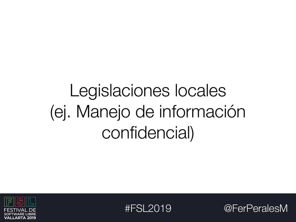 @FerPeralesM #FSL2019 Legislaciones locales (ej...
