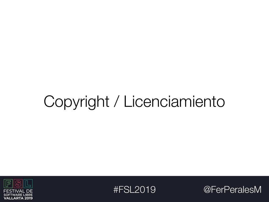 @FerPeralesM #FSL2019 Copyright / Licenciamiento