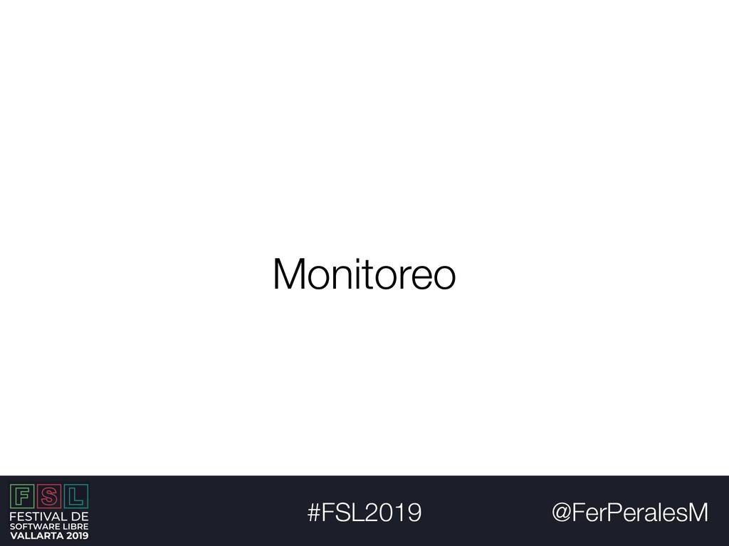 @FerPeralesM #FSL2019 Monitoreo