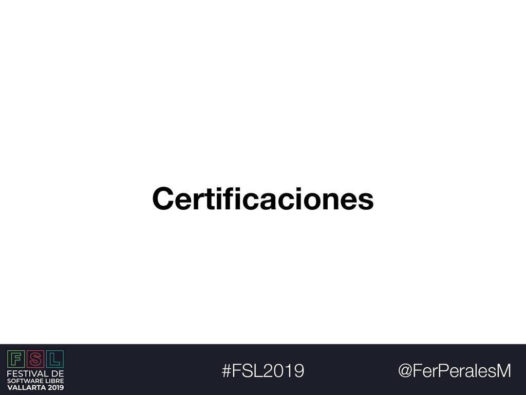 @FerPeralesM #FSL2019 Certificaciones
