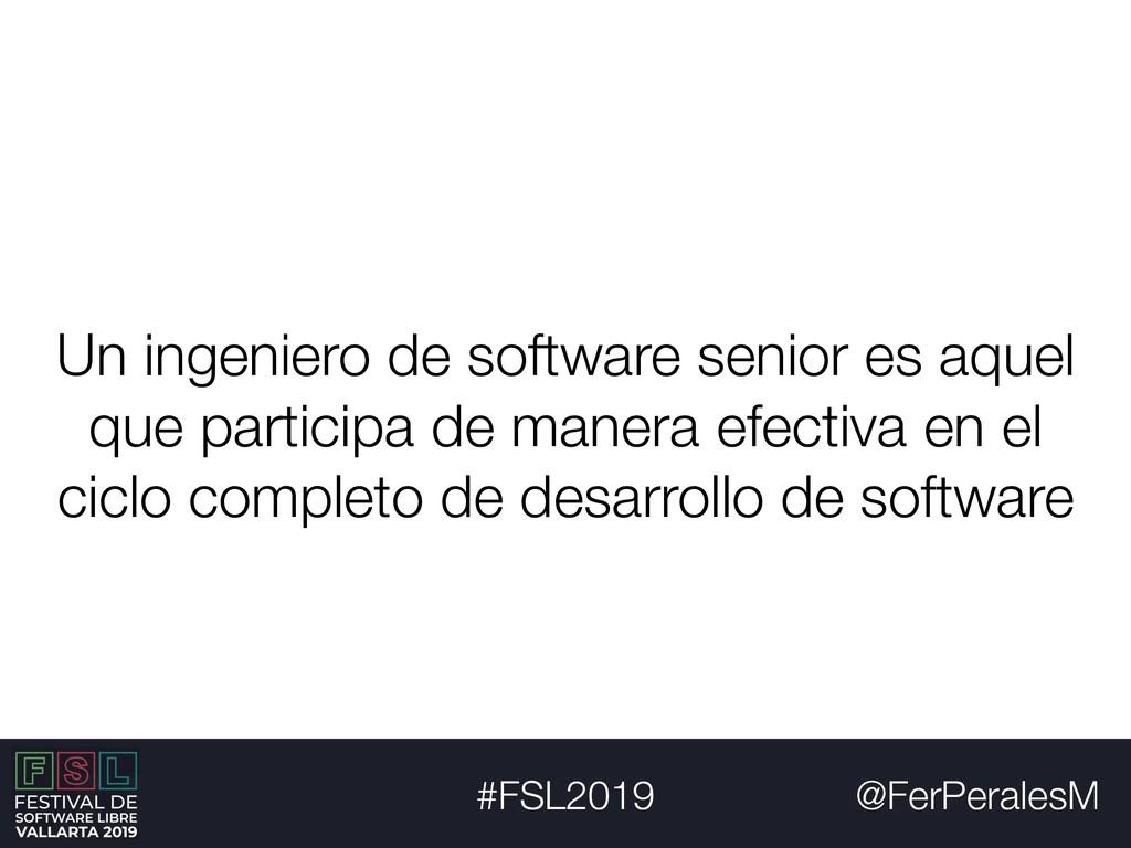 @FerPeralesM #FSL2019 Un ingeniero de software ...