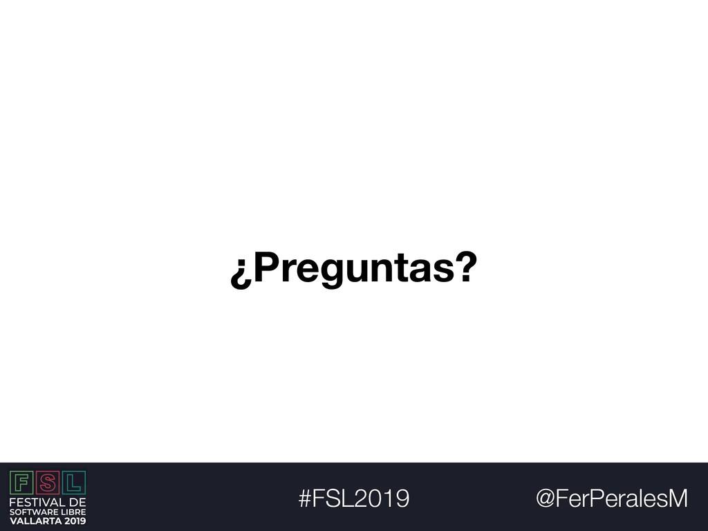 @FerPeralesM #FSL2019 ¿Preguntas?
