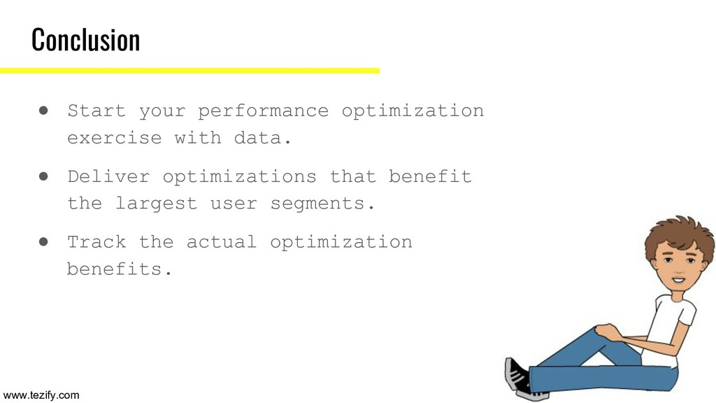 Conclusion ● Start your performance optimizatio...