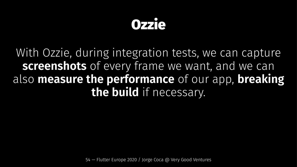 Ozzie With Ozzie, during integration tests, we ...