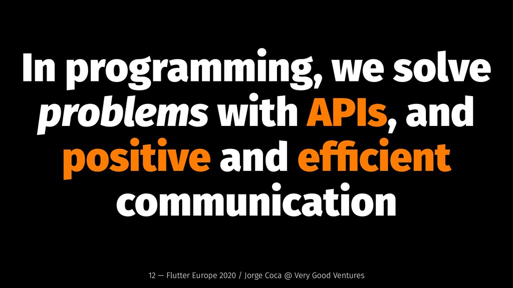 In programming, we solve problems with APIs, an...