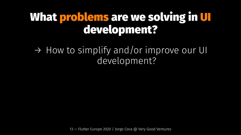 What problems are we solving in UI development?...