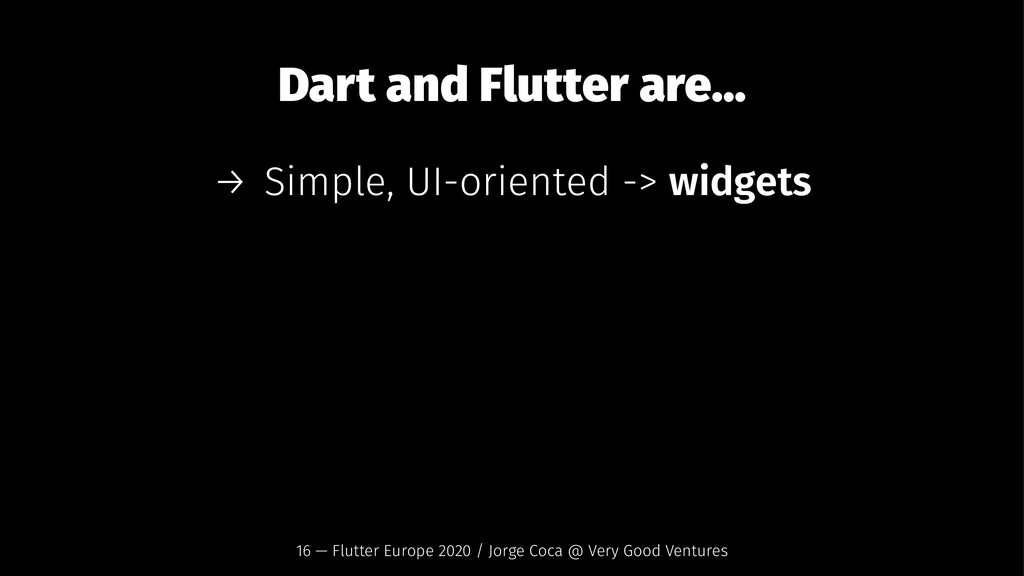 Dart and Flutter are... → Simple, UI-oriented -...