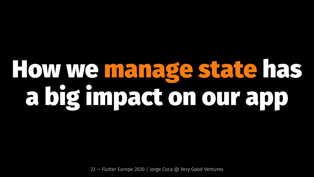How we manage state has a big impact on our app...