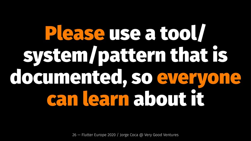 Please use a tool/ system/pattern that is docum...