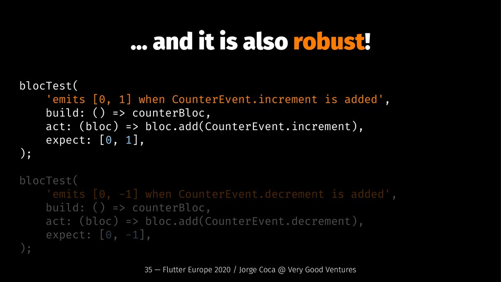 ... and it is also robust! blocTest( 'emits [0,...