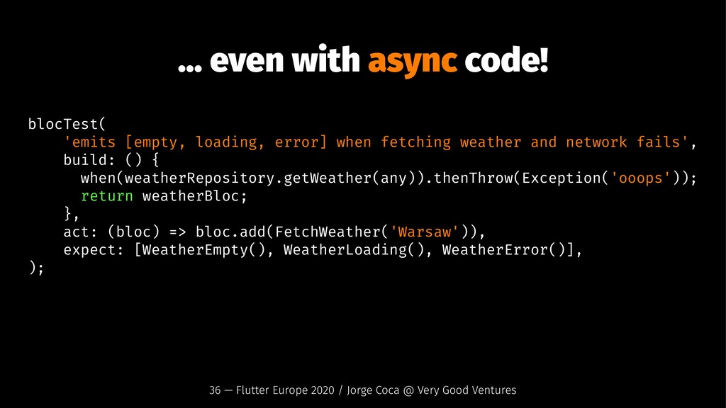 ... even with async code! blocTest( 'emits [emp...