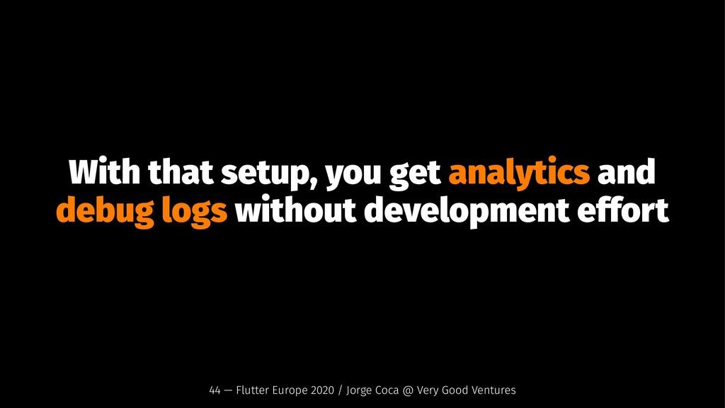 With that setup, you get analytics and debug lo...
