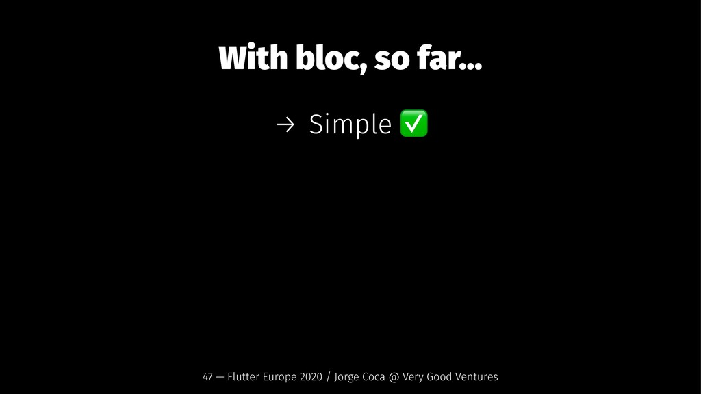 With bloc, so far... → Simple 47 — Flutter Euro...