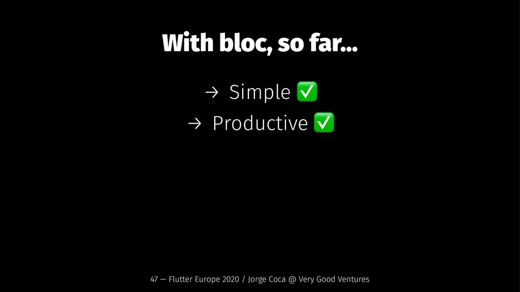 With bloc, so far... → Simple → Productive 47 —...