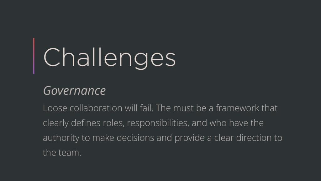 Challenges Governance Loose collaboration will ...