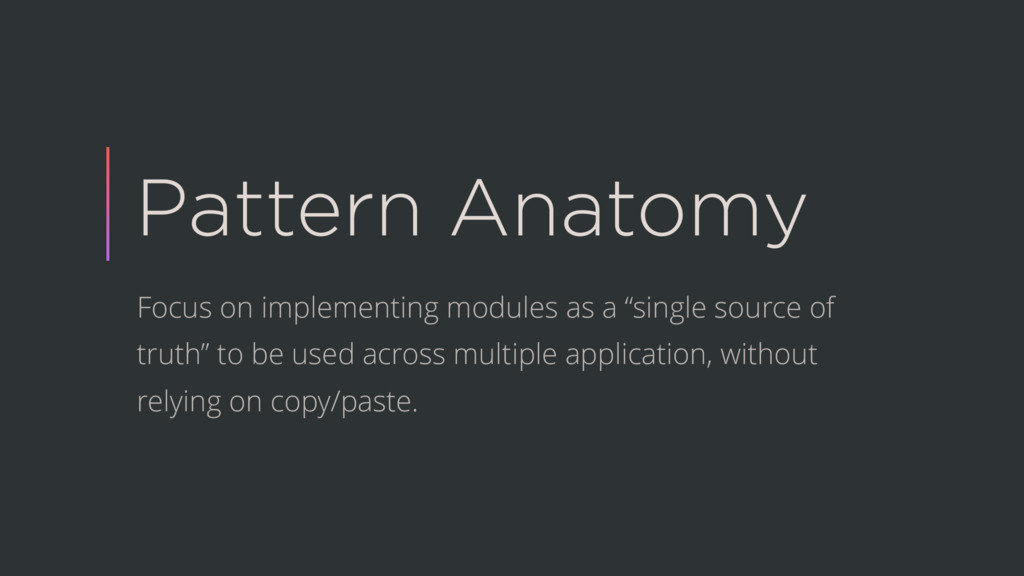 Pattern Anatomy Focus on implementing modules a...