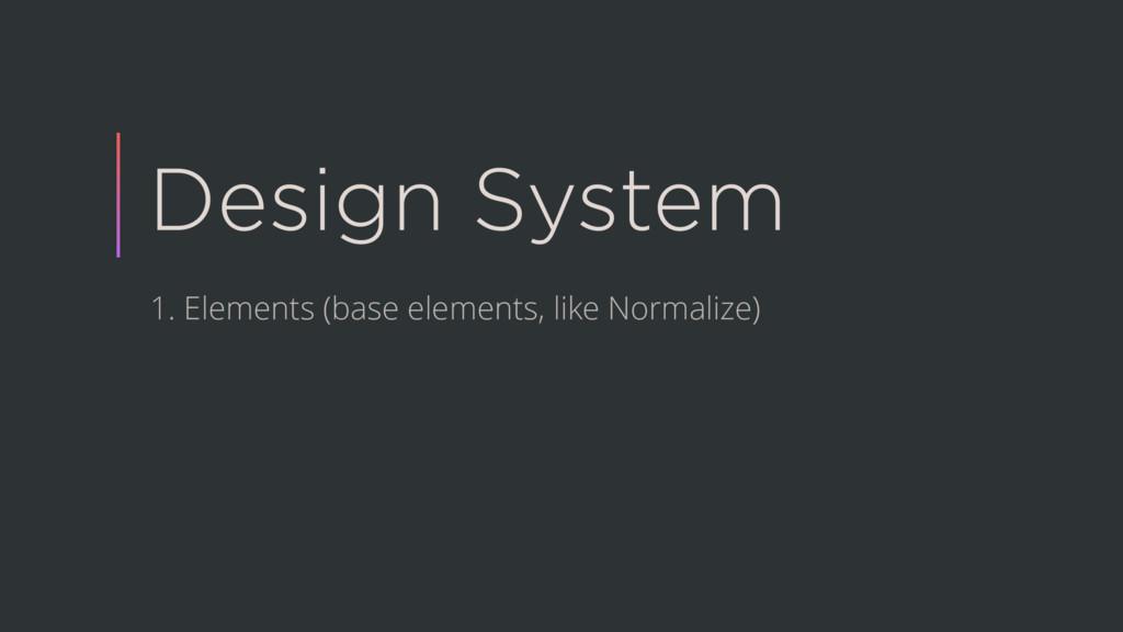 Design System 1. Elements (base elements, like ...