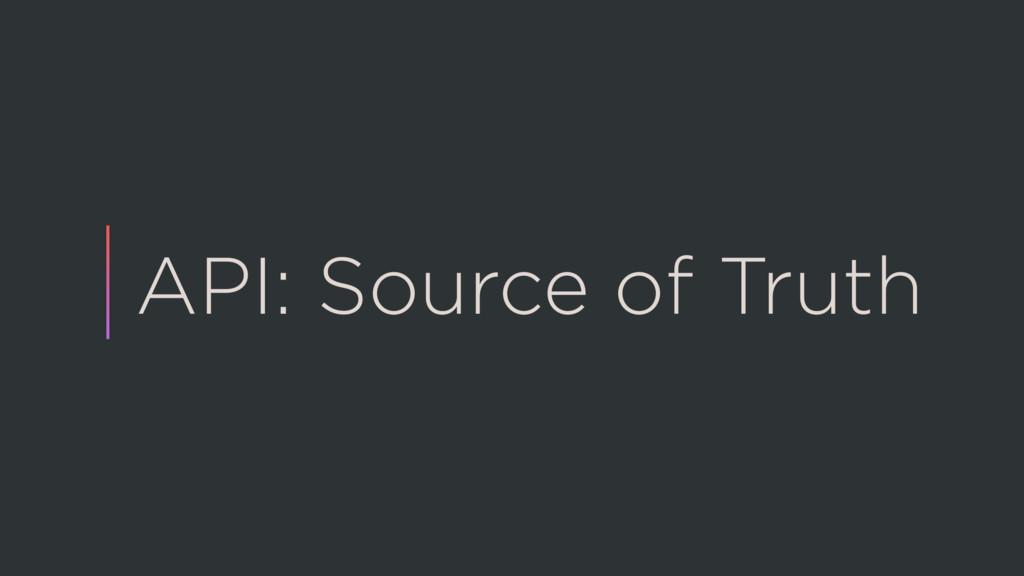 API: Source of Truth
