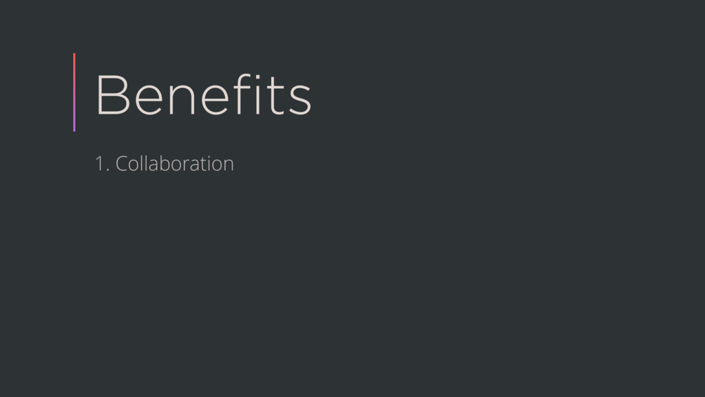 Benefits 1. Collaboration